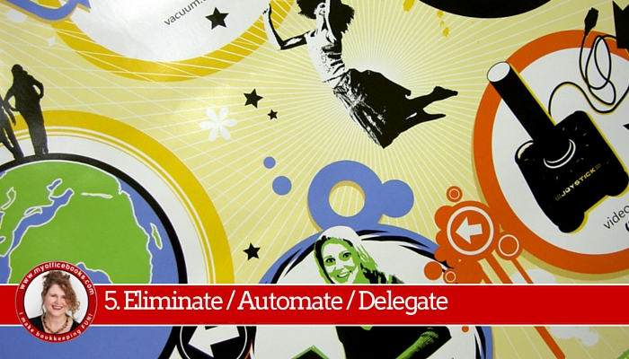 5. Eliminate waste, Automate work tasks and Delegate where you can
