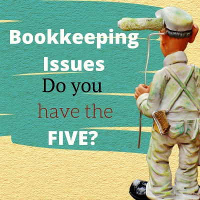 Bookkeeping Issues….Do you have the Five?